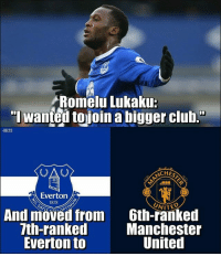 "Club, Everton, and Memes: Romelu Lukaku:  ""I wanted tojoin a bigger club.  Ali23  OA  CHES  Everton .  1878  And moved from  7th-ranked  Everton to  6th-ranked  Manchester  United One step at a time for Romelu Lukaku 😃"