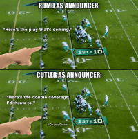 """Facts, The Play, and The Double: ROMO AS ANNOUNCER:  """"Here's the play that's coming.""""  1ST &10  20  CUTLER AS ANNOUNCER:  """"Here's the double coverage  l'd throw to.""""  1ST &1O  @GhettoGronk FACTS! 😂💀 https://t.co/QOWPLfaveO"""