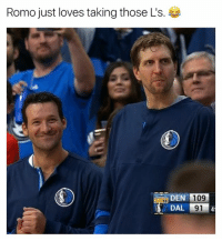Romo, Just, and Those: Romo just loves taking those Ls.  DEN 109  DAL 91 4
