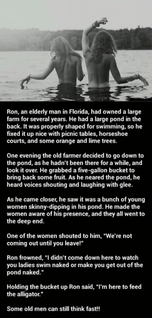 Hot girls go skinny dipping Ron An Elderly Farm For Several Years He Had A Large Pond In The Back It Was Man In Florida Had Owned A Large Properly Shaped For Swimming So He Fixed It