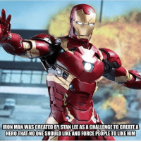 Memes, 🤖, and Create A: RON MAN WAS CREATED BYSTAN LEE AS A CHALLENGE TO CREATE A  HEROTHAT NO ONE SHOULD LIKE AND FORCE PEOPLE TOLIKE HIM