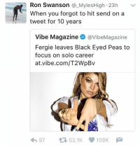 Fucking, Love, and Memes: Ron Swanson  Myles High 23h  V  When you forgot to hit send on a  tweet for 10 years  Vibe Magazine  @VibeMagazine  Fergie leaves Black Eyed Peas to  focus on solo career  at vibe.com/T2WpBv  52.1K 108K. okay but guys,,, micheal jackson was actually so fucking iconic like he was a really important part of my childhood and i actually love him so much he was so good
