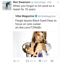 Ron Swanson, Fergie, and Black: Ron Swanson @_MylesHigh 23h v  When you forgot to hit send on a  tweet for 10 years  Vibe Magazine Ф @v.beMagazine  Fergie leaves Black Eyed Peas to  focus on solo career  at.vibe.com/T2WpBv  h9752.1K 108K