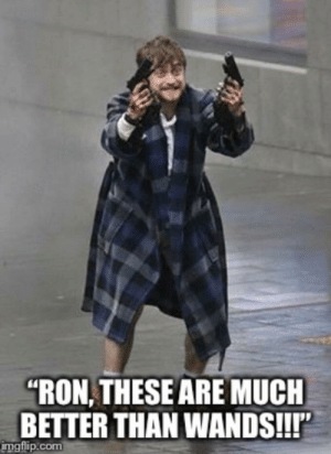 "Dank, Guns, and Harry Potter: ""RON THESE ARE MUCH  BETTER THAN WANDS!!!  imgflip.com Harry Potter discovery guns by dracopotterweasley FOLLOW HERE 4 MORE MEMES."