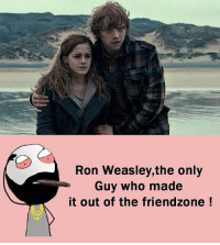 Twitter: BLB247 Snapchat : BELIKEBRO.COM belikebro sarcasm Follow @be.like.bro: Ron Weasley,the only  Guy who made  it out of the friendzone Twitter: BLB247 Snapchat : BELIKEBRO.COM belikebro sarcasm Follow @be.like.bro