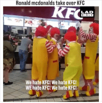 Kfc, McDonalds, and Memes: Ronald mcdonalds take over KFC  LAD  BIBL E  We hate KFCEWe hate KFOC  WEhate KFC! We hate KFC When Ronald McDonald heard what happened with the KFC chicken deliveries... 😂😂