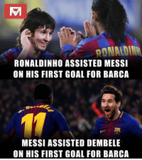 Memes, Goal, and Messi: RONALDINHO ASSISTED MESSI  ON HIS FIRST GOAL FOR BARCA  MESSI ASSISTED DEMBELE  ON HIS FIRST GOAL FOR BARCA Incredible!