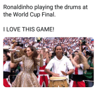 Love, Memes, and World Cup: Ronaldinho playing the drums at  the World Cup Final  I LOVE THIS GAME
