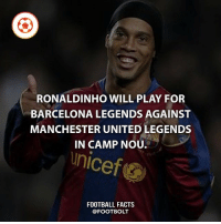 Barcelona, Facts, and Football: RONALDINHO WILL PLAY FOR  BARCELONA LEGENDS AGAINST  MANCHESTER UNITED LEGENDS  IN CAMP NOU.  FOOTBALL FACTS fact ronaldinho barcelona barca campnou @footbolt