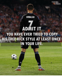Football, Life, and Memes: RONALDO  ADMIT IT  YOU HAVE EVER TRIED TO COPY  HIS FREE-KICK STYLE AT LEAST ONCE  IN YOUR LIFE. Admit it 👌🏻😂 ... 🔺FREE FOOTBALL EMOJI'S --> LINK IN OUR BIO!!! ➡️Credit: @thefootballarena