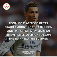 Apparently, Cristiano Ronaldo, and Facts: RONALDO IS ACCUSED OF TAX  FRAUD AMOUNTING TO E13MILLION  AND HAS APPARENTLY MADE AN  IRREVERSIBLE DECISION TO LEAVE  THE BERNABEU THIS SUMMER.  Fly  FOOTBALL FACTS  @FOOT BOLT Should he return to Manchester United? fact manchester manchesterunited cristiano ronaldo cr7 football realmadrid