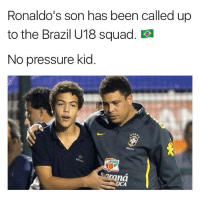 ⚽️🔥👌🏽: Ronaldo's son has been called  to the Brazil U18 squad  No pressure kid  araná  CA ⚽️🔥👌🏽