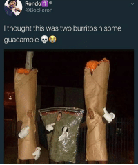 Guacamole, Memes, and 🤖: Rondo  @Boolieron  lthought this was two burritos n some  guacamole Boi @boolieron
