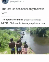 Children, Funny, and Love: @ronjenkins23  The last  kid has absolutely majestic  form  The Spectator Index @spectatorindex  MEDIA: Children in Kenya jump into a river. If you love to laugh you'll love @funny 😂