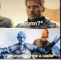 """Alive, Dead or Alive, and Game of Thrones: ronn?""""  epromsed me a castle game-of-thrones-fans:  BRONN WILL GET A CASTLE DEAD OR ALIVE"""