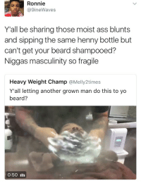 <p>At least barbers use soap doe (via /r/BlackPeopleTwitter)</p>: Ronnie  @9ineWaves  Yall be sharing those moist ass blunts  and sipping the same henny bottle but  can't get your beard shampooed?  Niggas masculinity so fragile  Heavy Weight Champ @Melly2times  Y'all letting another grown man do this to yo  beard?  0:50 ll <p>At least barbers use soap doe (via /r/BlackPeopleTwitter)</p>