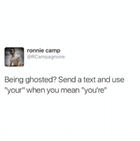 """I don't know why your not answering but I'm respecting you're decision. Hope to here from you every now and than.: ronnie camp  @RCampagnone  Being ghosted? Send a text and use  """"your"""" when you mean """"you're"""" I don't know why your not answering but I'm respecting you're decision. Hope to here from you every now and than."""