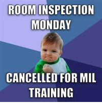 Training Meme: ROOM INSPECTION  MONDAY  CANCELLED FOR MIL  TRAINING
