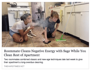 Energy, Roommate, and Sage: Roommate Cleans Negative Energy with Sage While You  Clean Rest of Apartment  Two roommates combined classic and new-age techniques late last week to give  their apartment a long-overdue cleaning  THEHARDTIMES.NET @santeria your the roommate