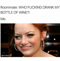 Fucking, Funny, and Girls: Roommate: WHO FUCKING DRANK MY  BOTTLE OF WINE?!  Me:  @homelessric How can you stay mad at that face!?😍 @homelessricky - - - - funnyshit funmemes100 instadaily instaday daily posts fun nochill girl savage girls boys men women lol lolz follow followme follow for more funny content 💯 @funmemes100