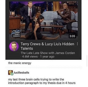 Most late-night talk shows are pretty trash but there are still things that salvage them: ROOSEVELT  HOTEL  тне  SHOW  JAMES  3:05  CORDEN  Terry Crews & Lucy Liu's Hidden  Talents  The Late Late Show with James Corden  4.6M views 1 year ago  the manic energy  lucillesballs  my last three brain cells trying to write the  introduction paragraph to my thesis due in 4 hours Most late-night talk shows are pretty trash but there are still things that salvage them