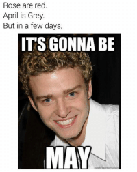 Mayday mayday: Rose are red.  April is Grey  But in a few days,  ITS GONNA BE  MAY Mayday mayday