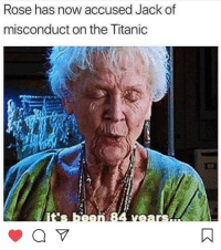 (MJ): Rose has now accused Jack of  misconduct on the Titanic (MJ)
