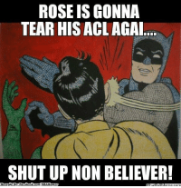 Fac, Meme, and Nba: ROSE IS GONNA  TEAR HISACL AGAI  SHUT UP NON BELIEVER!  Brought By Fac  ebook  com/NBAHumor Rose will return with vengeance!