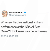 Comedian Roseanne had this to say about Fergie's NationalAnthem performance...🇺🇸🎤😩 WSHH: Roseanne Barr  atherealroseanne  Who saw Fergie's national anthem  performance at the NBA All Star  Game? I think mine was better lowkey  2/19/18, 12:58 AM Comedian Roseanne had this to say about Fergie's NationalAnthem performance...🇺🇸🎤😩 WSHH