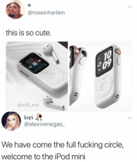 Cute, Fucking, and Memes: @roseinharlem  this is so cute  @will ent  @alexivenegas  We have come the full fucking circle,  welcome to the iPod mini Hot or not?