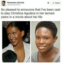 Life, Memes, and Twitter: Rosemary Akinola  Follow  @Rosemary Akinola  So pleased to announce that I've been cast  to play Christina Aguilera in her tanned  years in a movie about her life Casting on point. Credit (Twitter: rosemaryakinola) 📷 karma checkit movie casting film poc whitewashing