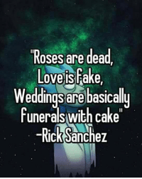 9gag, Emo, and Fake: Roses are dead,  Loveis Fake.  Weddingsare basicallu  Funerals with cake  cKSanchez *internal emo screaming* Follow @9gag - - - 9gag rickyandmorty