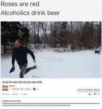 Memes, 🤖, and The Police: Roses are red  Alcoholics drink beer  FUCK MY ASS THE poLICE ARE HERE  Published on Dec 31.2013  HOLY FUCKING JESUS Vsauce here, you wanna hear some spit facts too?