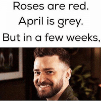 ITS GONNA BE MAY: Roses are red  April is grey  But in a few weeks, ITS GONNA BE MAY