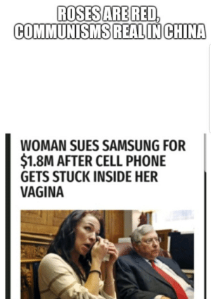Happy Chinese New Year! - Meme by SavageHenry :) Memedroid: ROSES ARE RED,  COMMUNISMS REALINCHINA  WOMAN SUES SAMSUNG FOR  $1.8M AFTER CELL PHONE  GETS STUCK INSIDE HER  VAGINA Happy Chinese New Year! - Meme by SavageHenry :) Memedroid