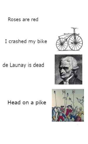 iS thIs reAllY evEn a mEmE?: Roses are red  I crashed my bike  de Launay is dead  Head on a pike iS thIs reAllY evEn a mEmE?
