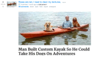 """Dogs, Http, and Kayak: Roses are red, I need to clean my dentures, red.i  .-  Submitted 1 month ago by tehbluehero1  60 comments share save hide report crosspost  15.1k  Man Built Custom Kayak So He Could  Take His Dogs On Adventures <p>Wholesome r/boottoobig via /r/wholesomememes <a href=""""http://ift.tt/2lO0Eox"""">http://ift.tt/2lO0Eox</a></p>"""