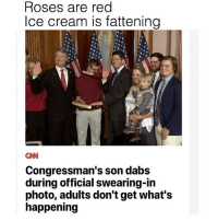 Memes, Ice Cream, and Rose: Roses are red  Ice cream is fattening  CNN  Congressman's son dabs  during official swearing-in  photo, adults don't get what's  happening @chloewise_ spicy 🌶