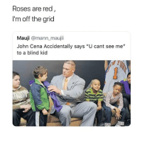 "John Cena, Memes, and 🤖: Roses are red  I'm off the grid  Mauji @mann maujii  John Cena Accidentally says ""U cant see me""  to a blind kid oH"