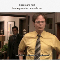 Fine poetry: Roses are red  Jan aspires to be a whore  How is Tom, the homosexual sophomor Fine poetry