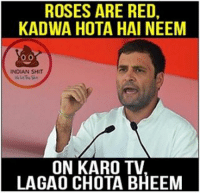 Memes, Rose, and Indian: ROSES ARE RED,  KADWA HOTA HAI NEEM  INDIAN SHIT  ON KARO TV  LAGAO CHOTA BHEEM haha