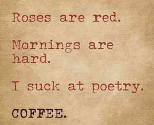 #caffeine #coffeequotes #quotes #memes #coffeememes #caffeinequotes #caffeinememesFollow us on Pinterest: www.pinterest.com/yourtango: Roses are red.  Mornings are  hard.  I suck at poetry.  COFFEE. #caffeine #coffeequotes #quotes #memes #coffeememes #caffeinequotes #caffeinememesFollow us on Pinterest: www.pinterest.com/yourtango