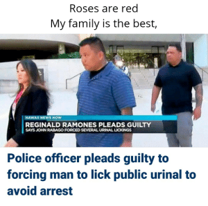 The mint is my favorite part: Roses are red  My family is the best,  HAWAII NEWS NOW  REGINALD RAMONES PLEADS GUILTY  SAYS JOHN RABAGO FORCED SEVERAL URINAL LICKINGS  Police officer pleads guilty to  forcing man to lick public urinal to  avoid arrest The mint is my favorite part