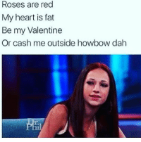 @nobasic.bitchesallowed aha cash me ousside 😂 follow my babe @nobasic.bitchesallowed @nobasic.bitchesallowed: Roses are red  My heart is fat  Be my Valentine  Or cash me outside howbow dah @nobasic.bitchesallowed aha cash me ousside 😂 follow my babe @nobasic.bitchesallowed @nobasic.bitchesallowed
