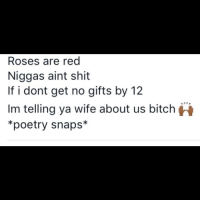 😂😂😂 valentines day heating tf up!!!: Roses are red  Niggas aint shit  If i dont get no gifts by 12  Im telling ya wife about us bitch  *poetry snaps 😂😂😂 valentines day heating tf up!!!