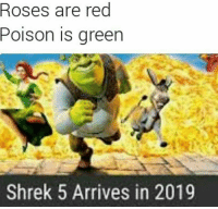 Shrek: Roses are red  Poison is green  Shrek 5 Arrives in 2019