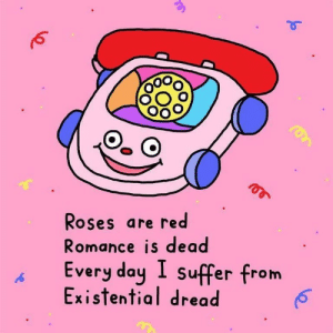 meirl by bubblebathory MORE MEMES: Roses are red  Romance is dead  Every day I suffer from  Existential dread meirl by bubblebathory MORE MEMES