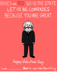 Happy Comrades Day!: ROSES ARE  RED  SO IS THE STATE  LET US BE COMRADES  BECAUSE YOU ARE GREAT  Happy Valentines Day  Marx, and also Benklin  Love Happy Comrades Day!