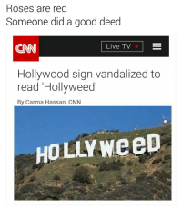 Not all heroes change Hollywood to hollyweed first day of the year | For more @aranjevi: Roses are red  Someone did a good deed  Live TV  Hollywood sign vandalized to  read Hollyweed  By Carma Hassan, CNN Not all heroes change Hollywood to hollyweed first day of the year | For more @aranjevi