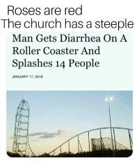 Church: Roses are red  The church has a steeple  Man Gets Diarrhea On A  Roller Coaster And  Splashes 14 People  JANUARY 17, 2018  Pe